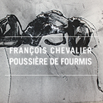 François Chevalier - Poussière de fourmis