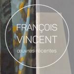 François Vincent - œuvres récentes 2015